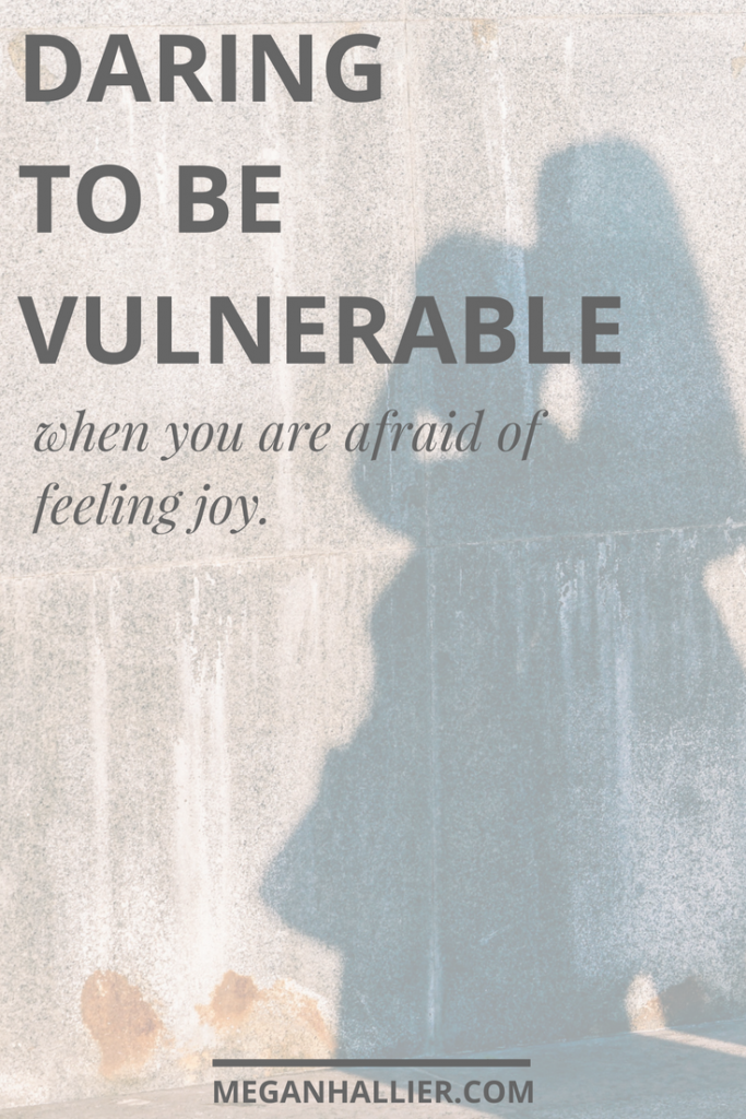 vulnerability, feeling vulnerable, feeling joy, courage, brave, daring greatly, brene brown, inspirational, motivational, joy, intentional living