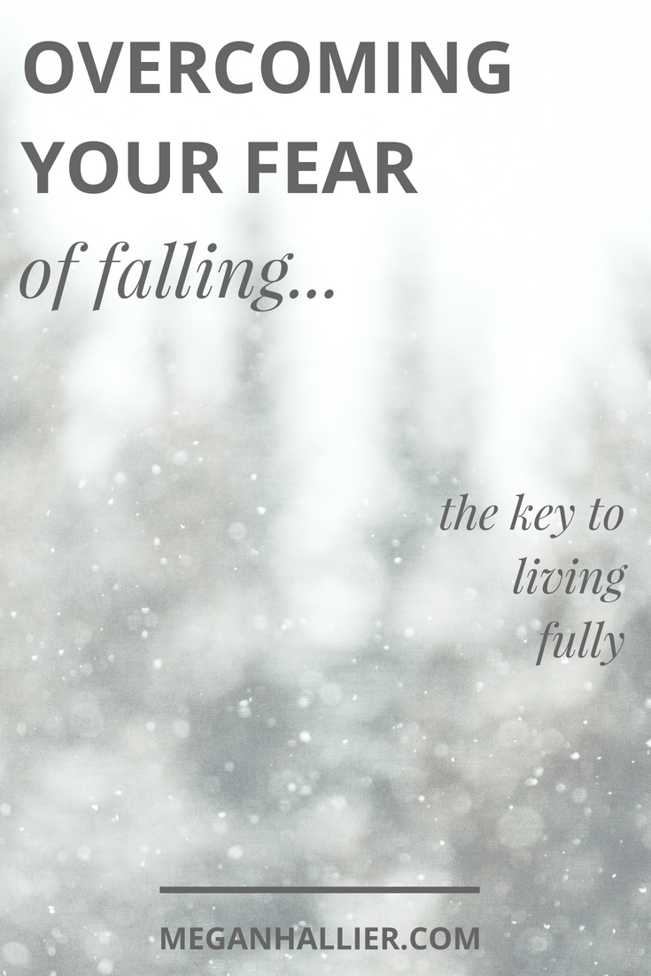 fear of falling, fear, overcoming fear, live fully, abundant life, courage, brave, daring greatly, living fully,