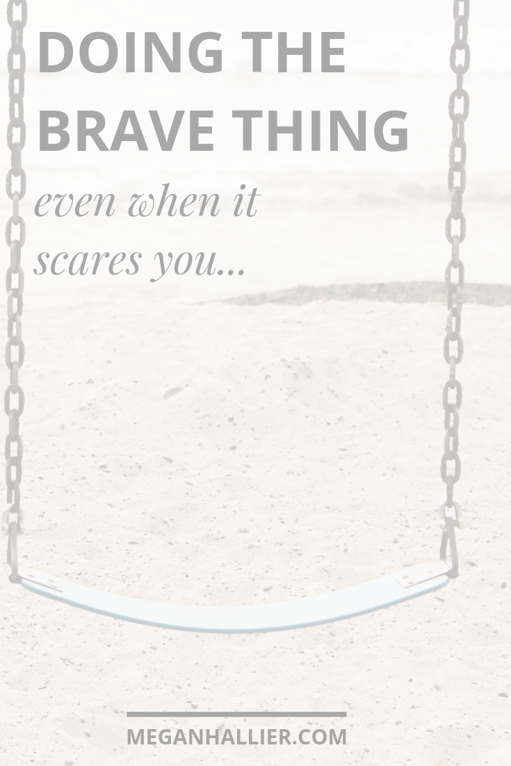 being brave, the next right thing, figuring it out, twenty something, adulting, quitting your job, doing what you love, finding your passion, brave, take courage