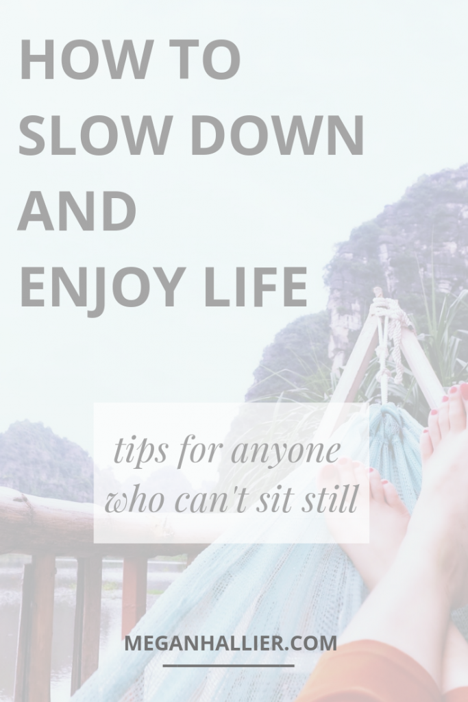 how to slow down and enjoy life, slow down, simple living, slow living, mindfulness, practicing mindfulness in everyday life, how to relax, work life balance, stop hustling, finding rest, self care tips, how to practice self care