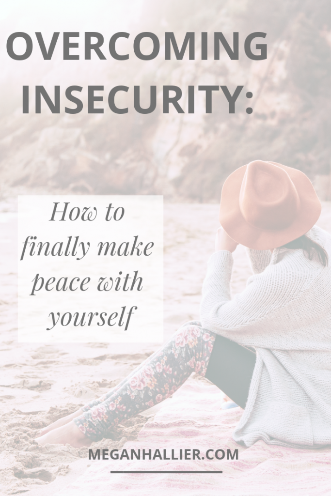 overcoming insecurity, personal growth, self love tips, self acceptance, learning to love yourself, making peace with yourself, body positivity, self care, encouragement, inspiration, personal development,