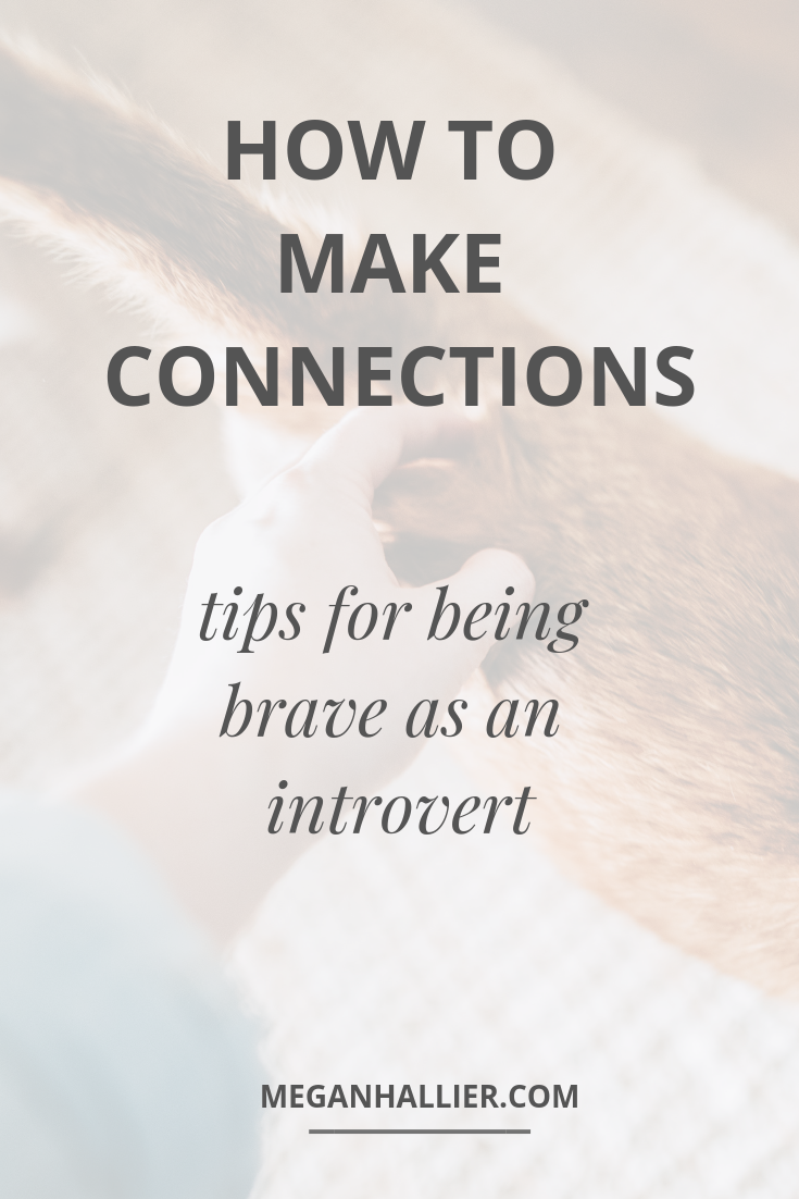 what introverts need to know about making meaningful connections, being brave, introvert struggles, intentional relationships, building deeper connections, networking as an introvert, making friends, how to make friends as an adult