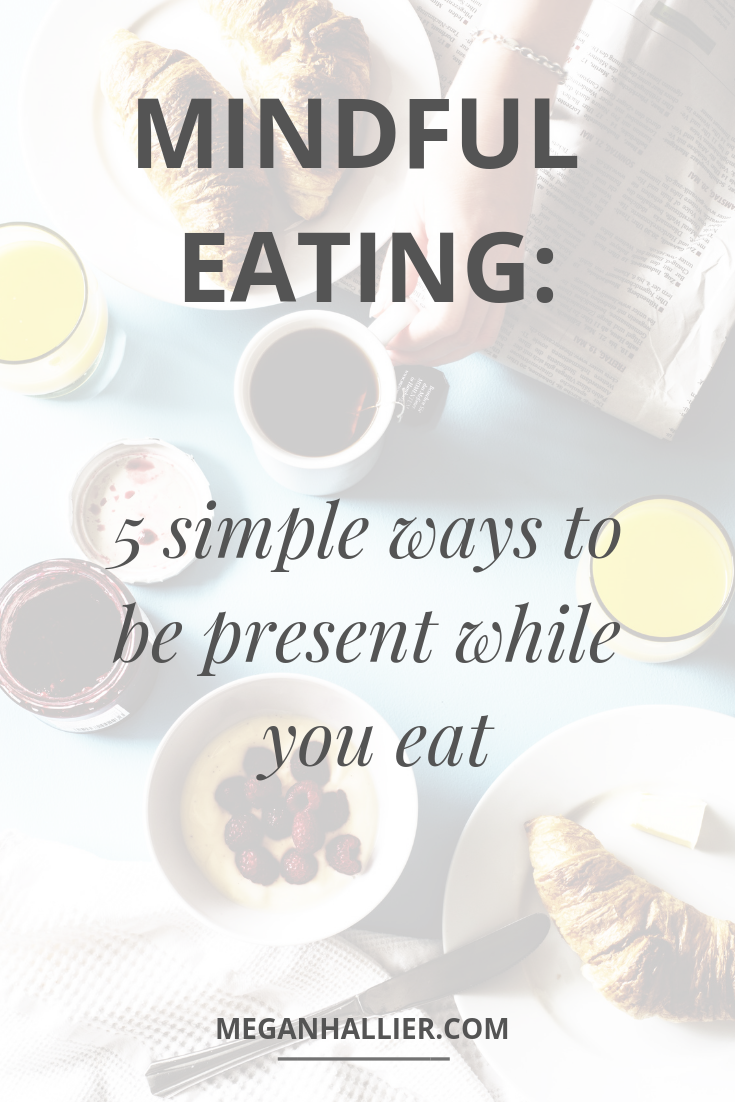 mindful eating, how to eat mindfully, how to practice mindful eating, intentional eating, intuitive eating, being present, living intentionally, mindfulness, practicing mindfulness, simple living, minimalism
