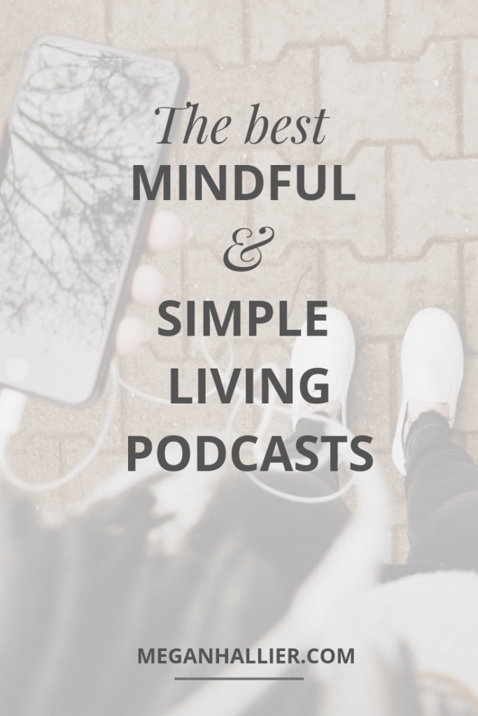 the best simple living podcasts to encourage mindfulness, intentional living podcasts, slow living, mindfulness, minimalism, intentional living, being present, living in the moment, podcast recommendations, best podcasts, inspirational podcasts, simple living